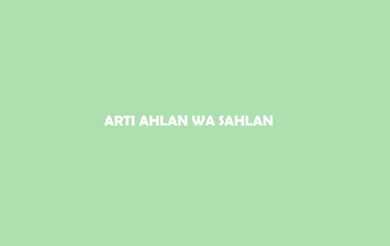 Arti Ahlan Wa Sahlan