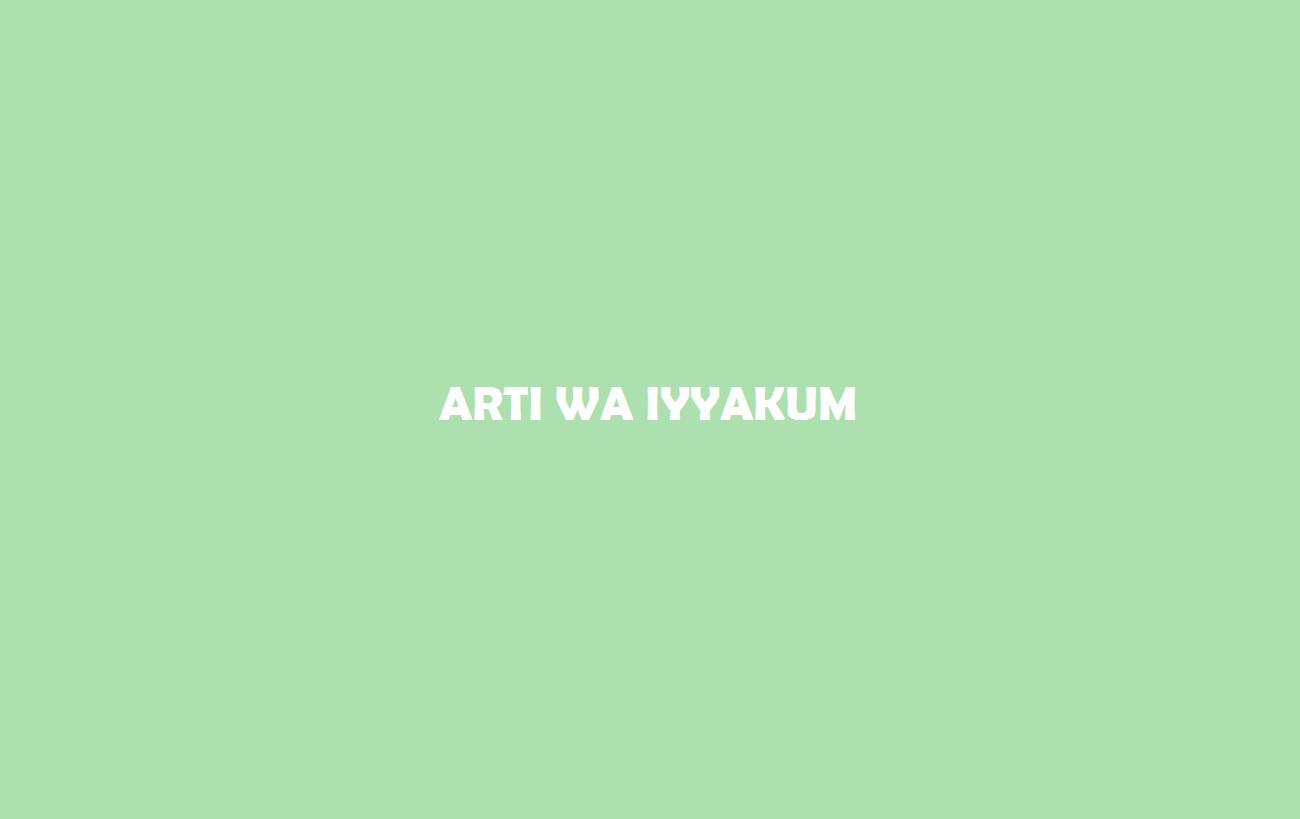 Arti-Wa-Iyyakum