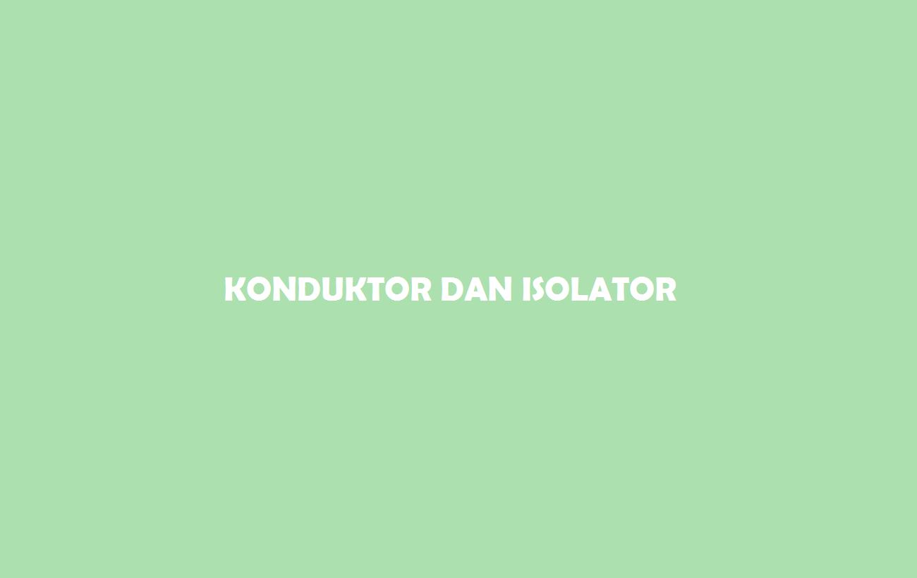 Konduktor dan isolator