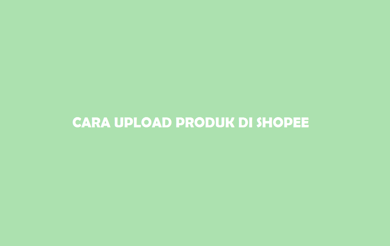 Upload Produk Shopee