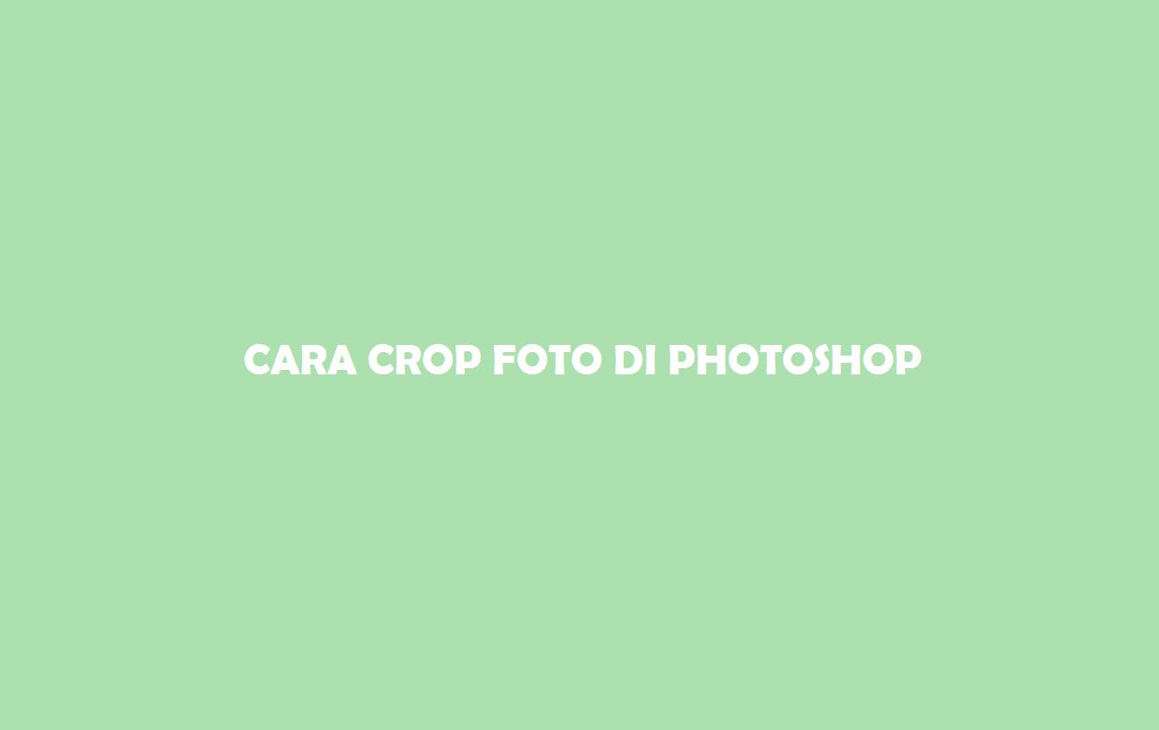 Cara Crop Foto Di Photoshop Dengan Cepat Dan Mudah