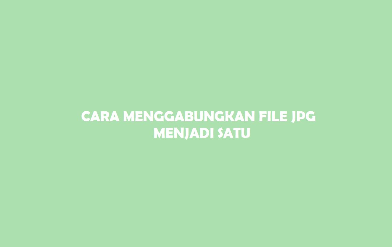 4 Cara Menggabungkan File Jpg Menjadi Satu Dengan Mudah