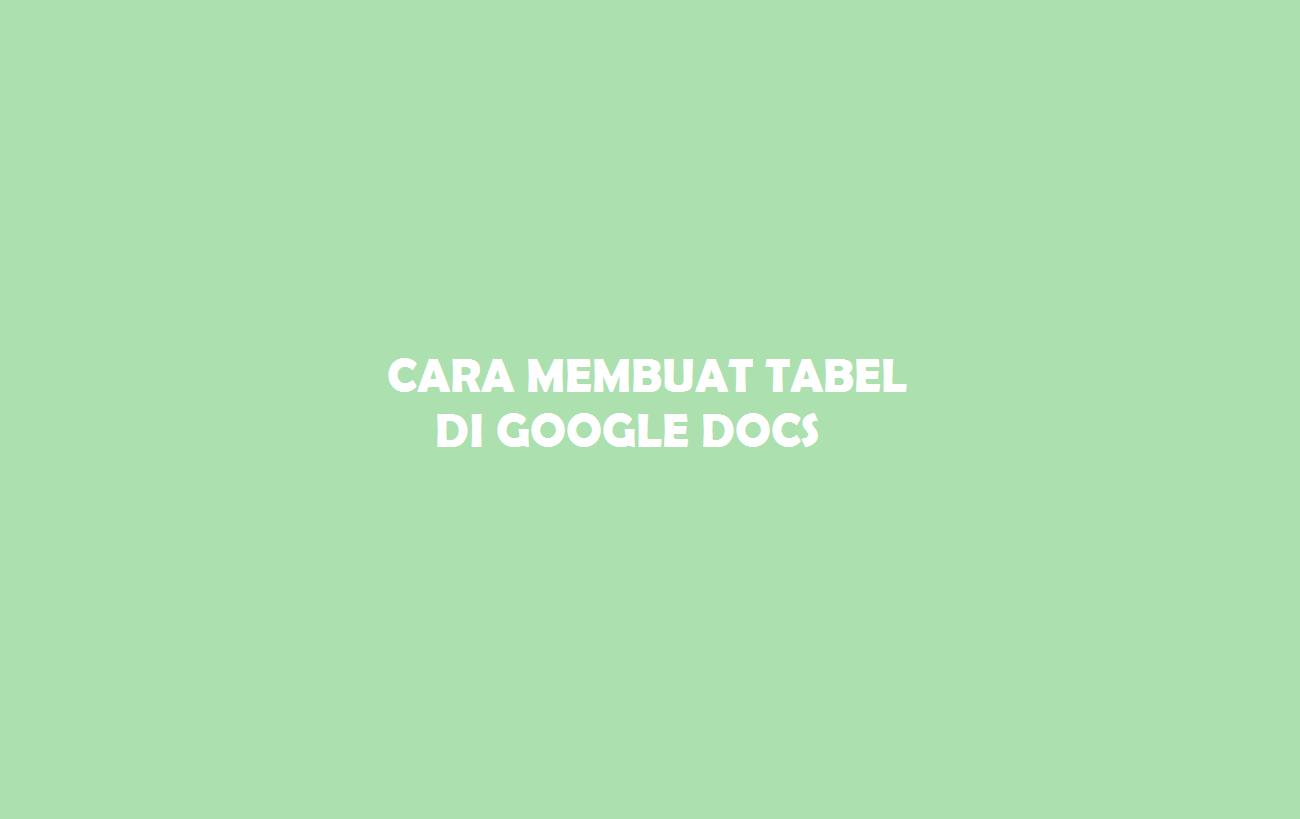 Cara Buat Tabel Di Google Docs