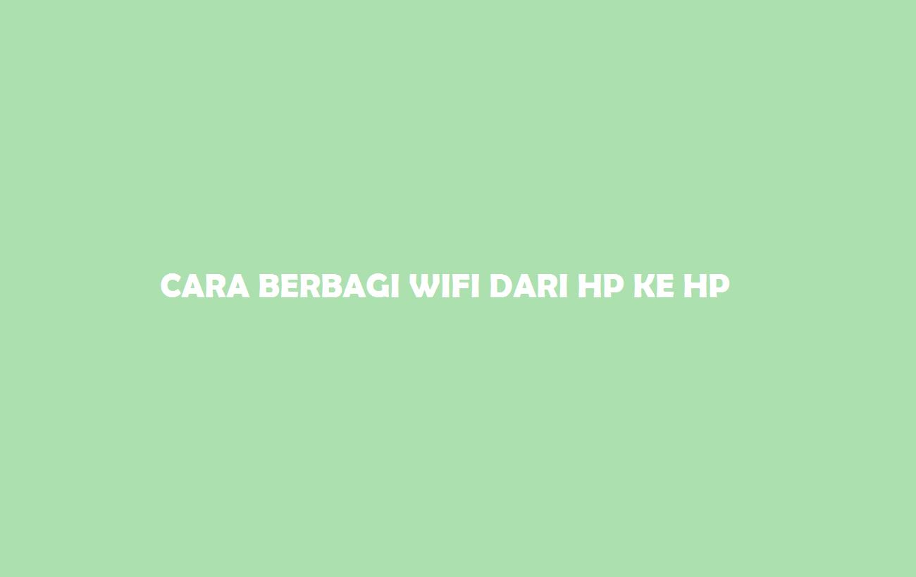 Cara Berbagi WiFi Dari HP ke HP