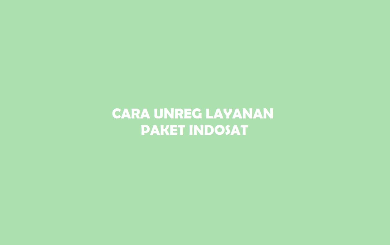 5 Cara Berhenti Unreg Layanan Paket Indosat Terbaru