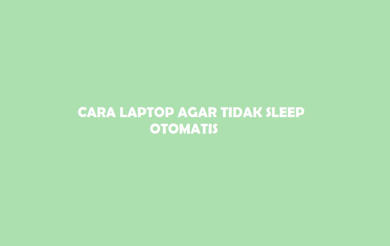 Laptop Agar Tidak Sleep Otomatis