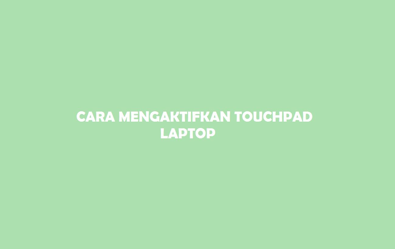 Cara Mengaktifkan Touchpad Laptop
