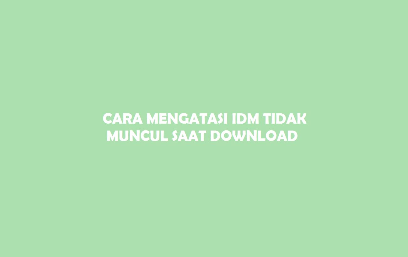 Cara Mengatasi IDM Tidak Muncul Saat Download