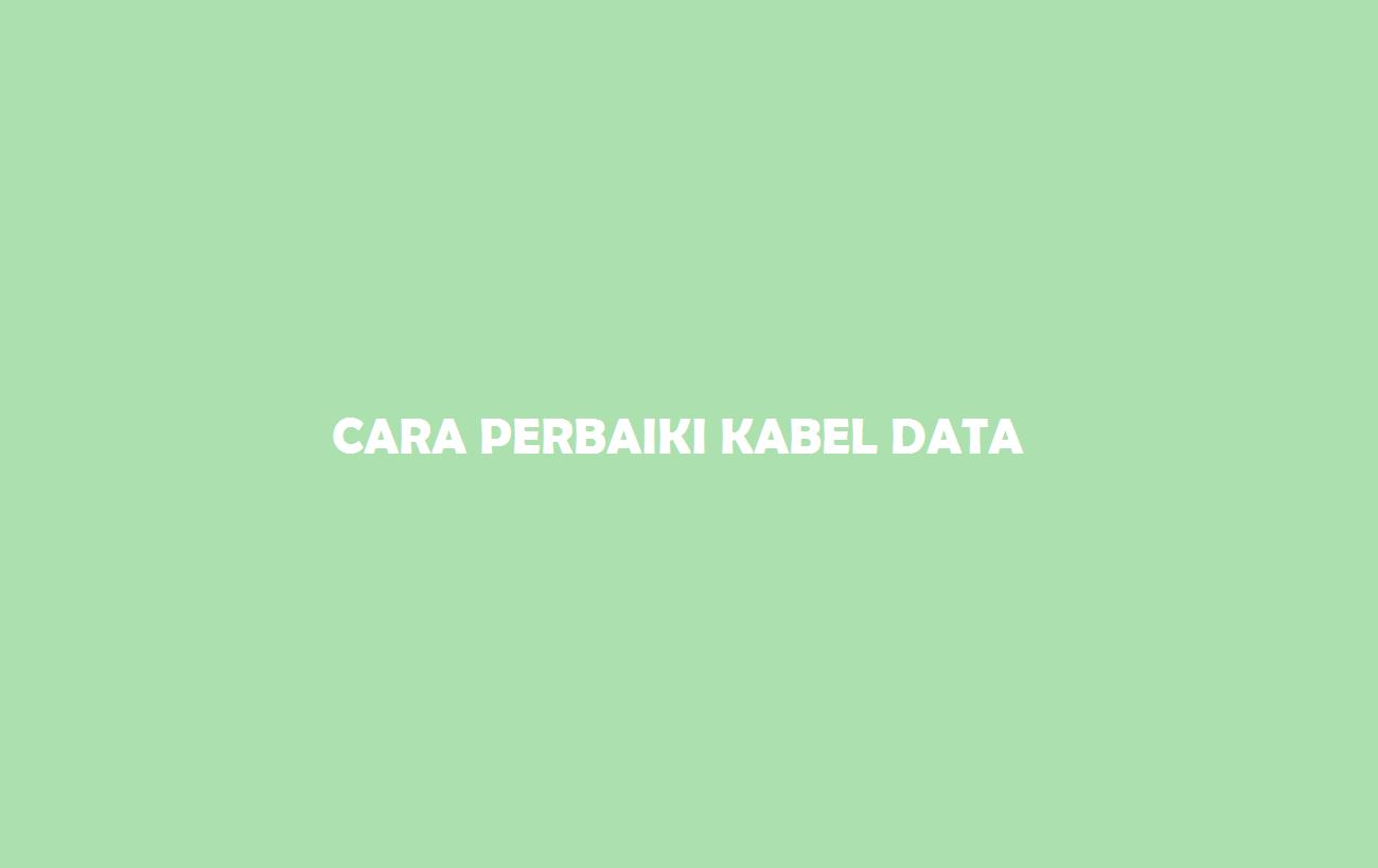 Cara Perbaiki Kabel Data Rusak