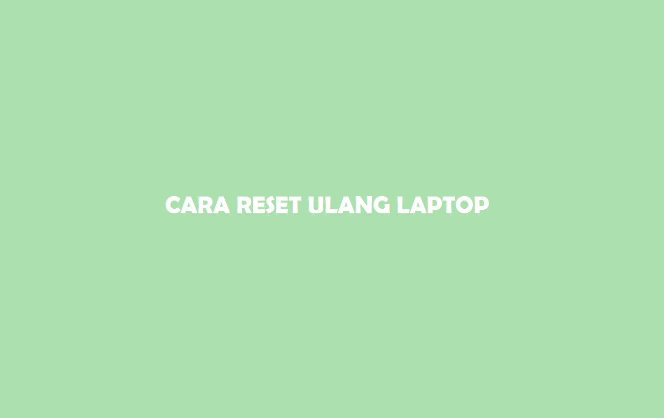 Cara Reset Ulang Laptop