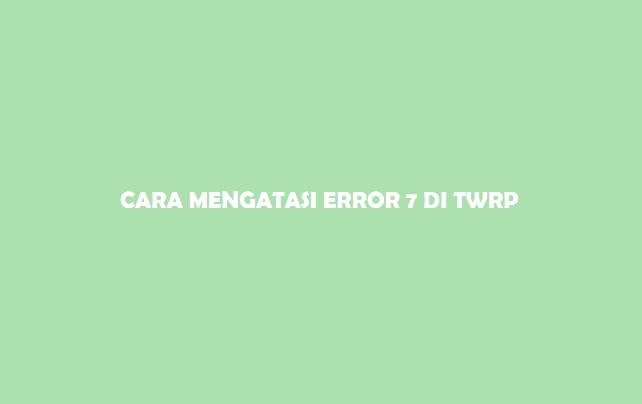 ERROR 7 Di TWRP