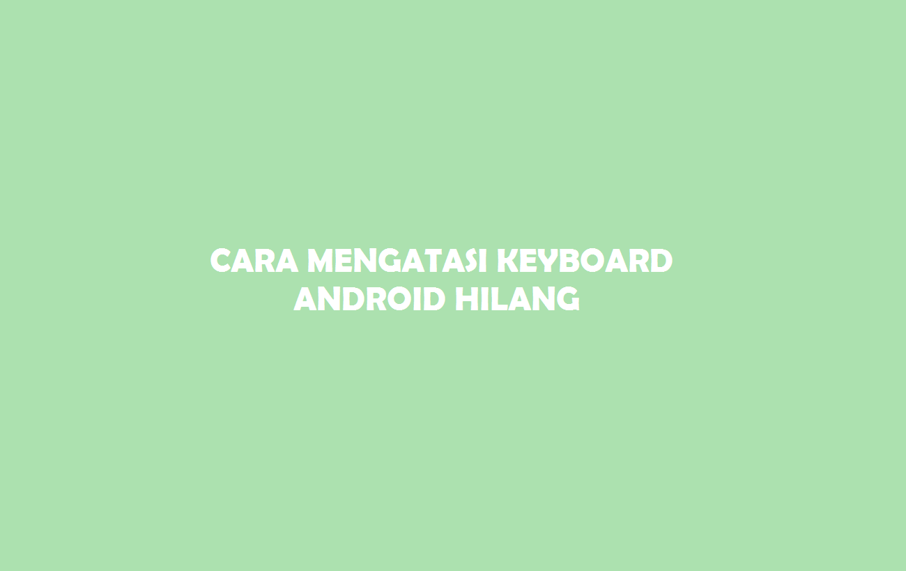 Keyboard Android Hilang