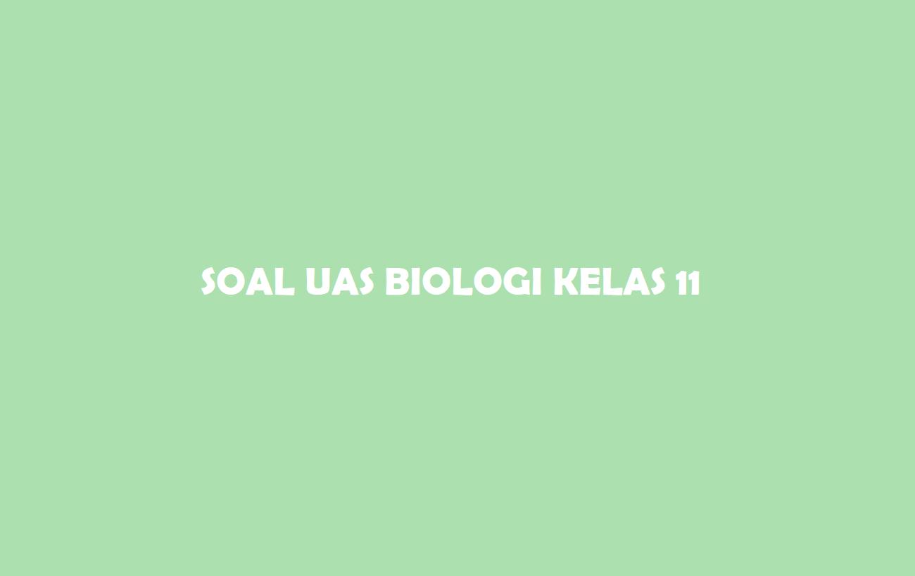 Soal UASBiologi Kelas 11